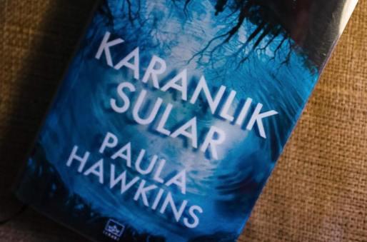 Dönemin Alfred Hitchock'u Paula Hawkins'ten Yeni Roman: KARANLIK SULAR